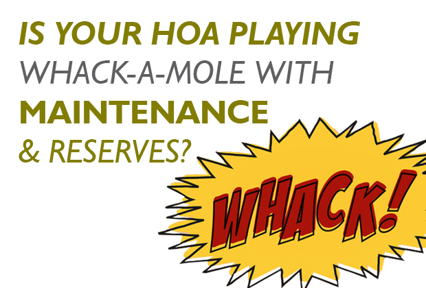 Is Your HOA Playing Whack-A-Mole With Maintenance and Reserves?